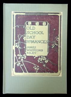 James Whitcomb RileyOld School Day Romances  Bobbs-Merrill Co.Indianapolis 1909