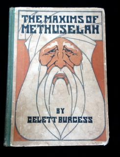 Gelett Burgess The Maxims of Methuselah: Being the advice given by the Patriarch in his nine hundred sixty and ninth year to his great grandson at Shem's coming of age, in regard to women. Frederick A Stokes Company.New York.1907