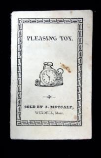 Pleasing Toy for a Girl or Boy. John Metcalf.Wendell, MA.1828