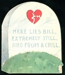 Here Lies Bill, Ext1gremely Still, Died From . . . . Tongue in Cheek